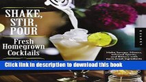 Read Shake, Stir, Pour-Fresh Homegrown Cocktails: Make Syrups, Mixers, Infused Spirits, and
