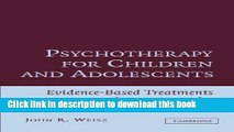 Read Book Psychotherapy for Children and Adolescents: Evidence-Based Treatments and Case Examples