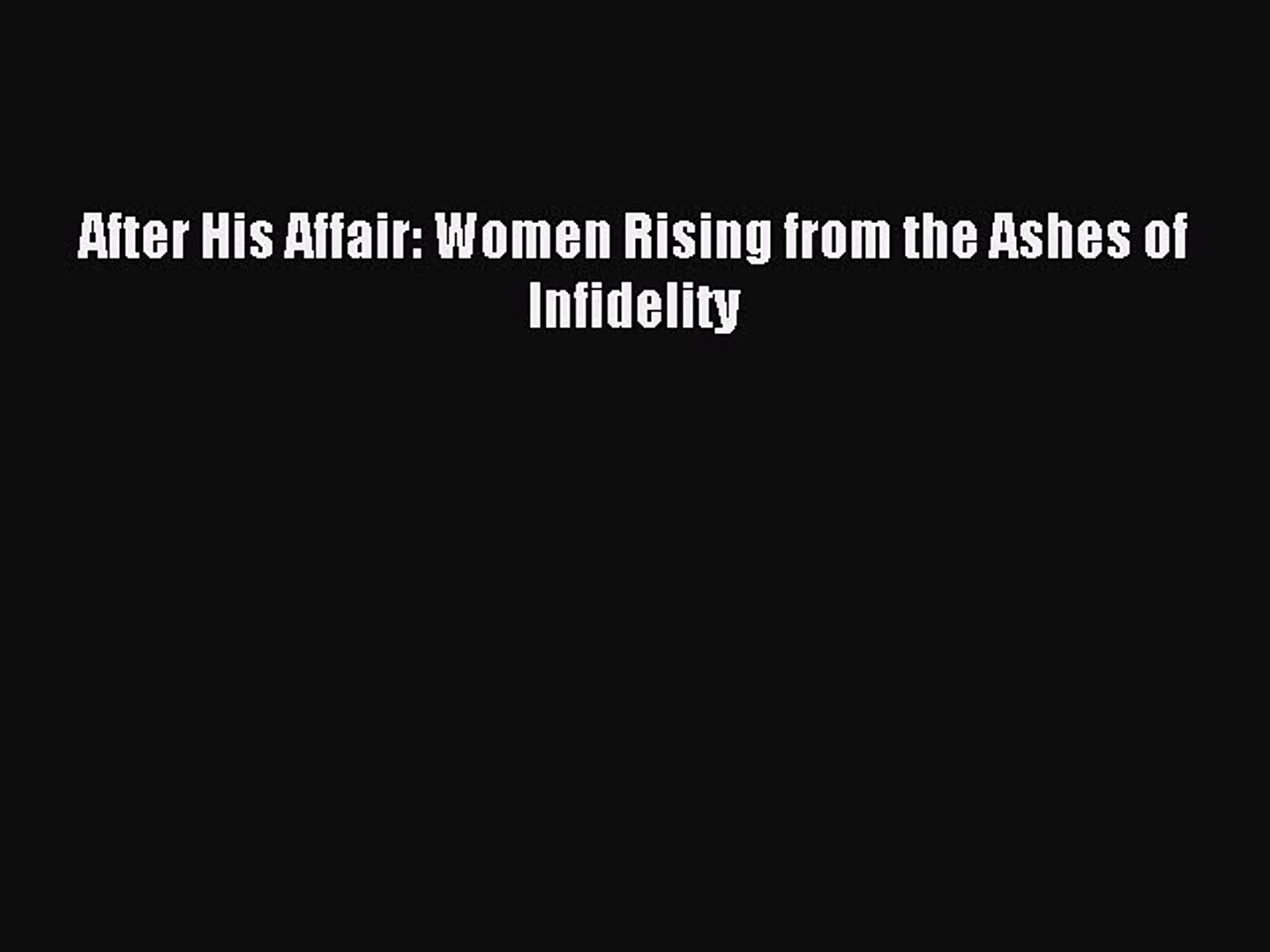 Read After His Affair: Women Rising from the Ashes of Infidelity PDF Online