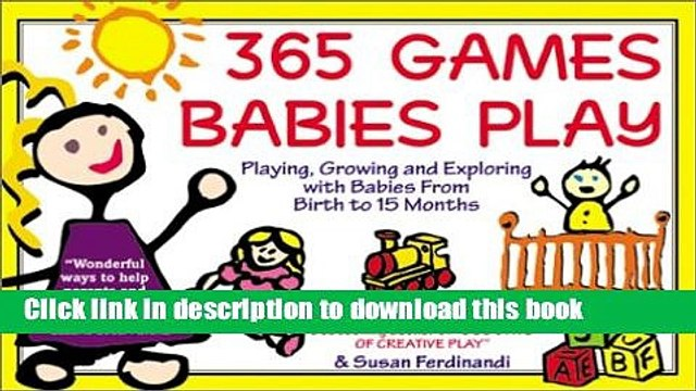 Read 365 Games Babies Play: Playing, Growing and Exploring with Babies from Birth to 15 Months