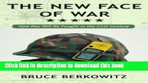 PDF The New Face of War: How War Will Be Fought in the 21st Century  EBook