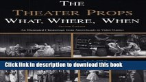 Read Book The Theater Props What, Where, When: An Illustrated Chronology from Arrowheads to Video