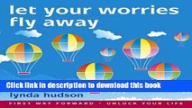 Read Let your Worries Fly Away: Relax and Let Go of Unwanted Worries  Ebook Free