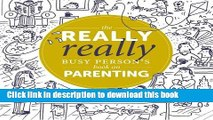 Read The Really Really Busy Person s Book on Parenting  Book 1 (The Really Really Busy Person s