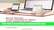 Read Build Native Cross-Platform Apps with Appcelerator: A beginner s guide for Web Developers