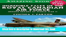 Download Incredible Tales of the Royal Canadian Air Force: Unsung Heroes of World War II (Amazing