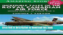 Read Incredible Tales of the Royal Canadian Air Force: Unsung Heroes of World War II (Amazing