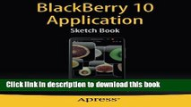 Read BlackBerry 10 Application Sketch Book: For the Z30, Z10 and Q10 Smartphones  Ebook Free