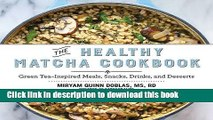 Read The Healthy Matcha Cookbook: Green Tea–Inspired Meals, Snacks, Drinks, and Desserts  Ebook