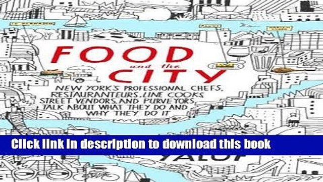 Download Food and the City: New York s Professional Chefs, Restaurateurs, Line Cooks, Street