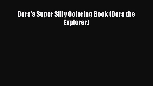 [PDF] Dora's Super Silly Coloring Book (Dora the Explorer) Download Online