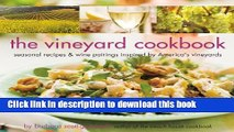 Read The Vineyard Cookbook: Seasonal Recipes   Wine Pairings Inspired by America s Vineyards