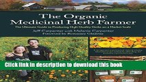 Read The Organic Medicinal Herb Farmer: The Ultimate Guide to Producing High-Quality Herbs on a