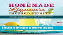 Read Homemade Liqueurs and Infused Spirits: Innovative Flavor Combinations, Plus Homemade Versions