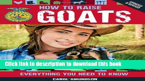 Download Books How to Raise Goats: Everything You Need to Know, Updated   Revised (FFA) Ebook PDF