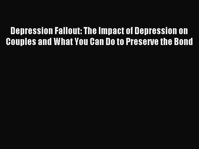 Download Depression Fallout: The Impact of Depression on Couples and What You Can Do to Preserve