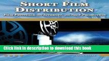 Read Short Film Distribution: Film Festivals, the Internet, and Self-Promotion (Digital Filmmaker