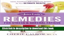 PDF The Juice Lady s Remedies for Stress and Adrenal Fatigue: Juices, Smoothies, and Living Foods