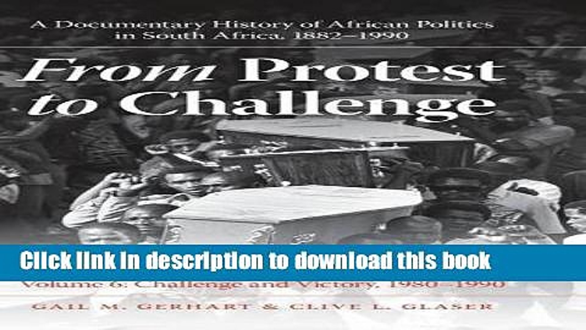 Download From Protest to Challenge, Volume 6: A Documentary History of African Politics in South