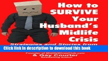 Read How to Survive Your Husband s Midlife Crisis: Strategies and Stories from The Midlife Wives
