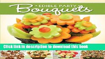 Download Edible Party Bouquets: Creating Gifts and Centerpieces with Fruit, Appetizers, and