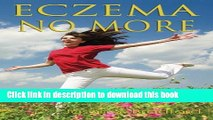 Read Eczema No More: The Complete Guide to Natural Cures for Eczema and a Holistic System to End