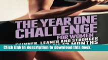 Download The Year One Challenge for Women: Thinner, Leaner, and Stronger Than Ever in 12 Months