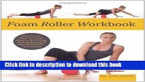 Download Foam Roller Workbook: Illustrated Step-by-Step Guide to Stretching, Strengthening and