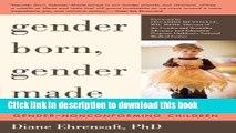 Download Gender Born, Gender Made: Raising Healthy Gender-Nonconforming Children PDF Online