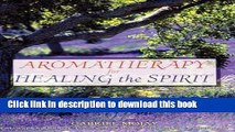 Download Aromatherapy for Healing the Spirit: Restoring Emotional and Mental Balance with