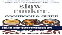 Read Slow Cooker: 100+ Recipes including Soups   Stews, Vegetarian, Chicken   Beef, Casseroles and