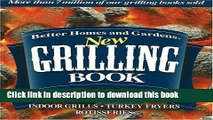 Download Better Homes and Gardens New Grilling Book: Charcoal, Gas, Smokers, Indoor Grills, Turkey