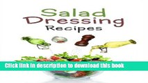 Read Salad Dressing Recipes: Top 50 Most Delicious Homemade Salad Dressings: [A Salad Dressing