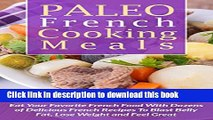 Read Paleo French Cooking Meals: Eat Your Favorite French Food with Dozens of Delicious French