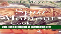 Read Spur of the Moment Cook: Spontaneous And Flavorful Meals For The Busiest Days Of The Week