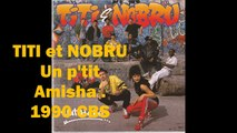 TITI et NOBRU - Un p'tit Amisha - HD - Punk Rock alternatif 90's -