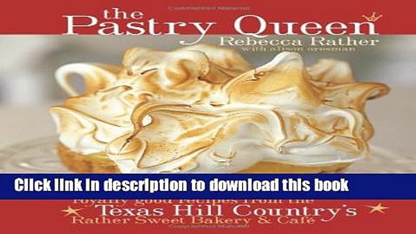 Read The Pastry Queen: Royally Good Recipes from the Texas Hill Country s Rather Sweet Bakery