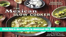 Download The Mexican Slow Cooker: Recipes for Mole, Enchiladas, Carnitas, Chile Verde Pork, and