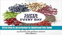 Download Super Foods Every Day: Recipes Using Kale, Blueberries, Chia Seeds, Cacao, and Other