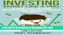 [PDF] Investing: Invest Like A Pro: Stocks, ETFs, Options, Mutual Funds, Precious Metals and Bonds
