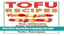Read Tofu Recipes: The Ultimate Tofu Cookbook With Over 30 Delicious And Amazing Tofu Recipes