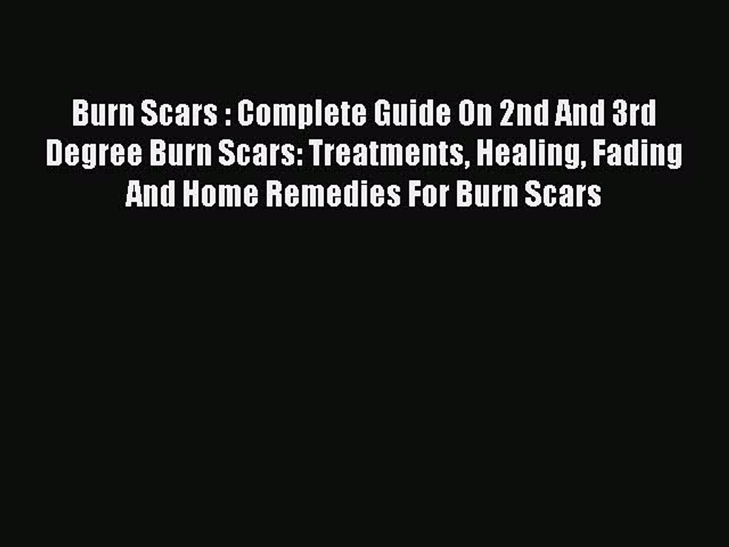 Read Burn Scars : Complete Guide On 2nd And 3rd Degree Burn Scars: Treatments Healing Fading