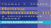 [PDF] Being Mentally Ill: A Sociological Theory (Social Problems and Social Issues) Read Full Ebook