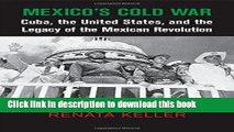 Read Mexico s Cold War: Cuba, the United States, and the Legacy of the Mexican Revolution