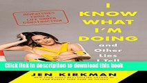 Read I Know What I m Doing -- and Other Lies I Tell Myself: Dispatches from a Life Under