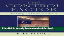 Read Book The Control Factor: Our Struggle to See the True Threat E-Book Free