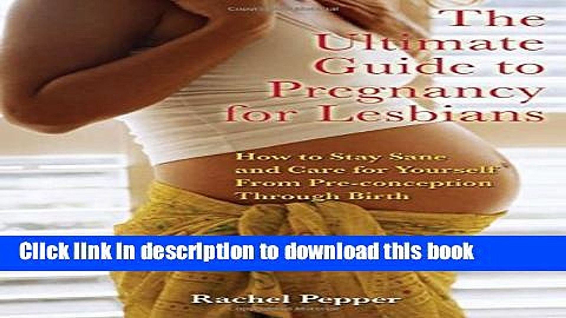 The Ultimate Guide to Pregnancy for Lesbians How to Stay Sane and Care for Yourself from Pre-conception Through Birth