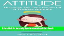 Download Attitude: Discover The True Power Of A Positive Attitude (Positive Attitude, Eliminate