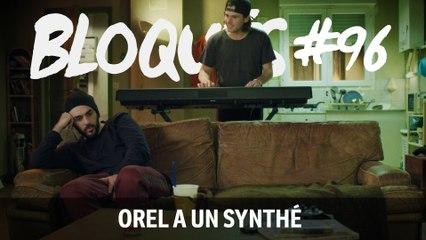 Bloqués #96 - Orel a un synthé - CANAL+