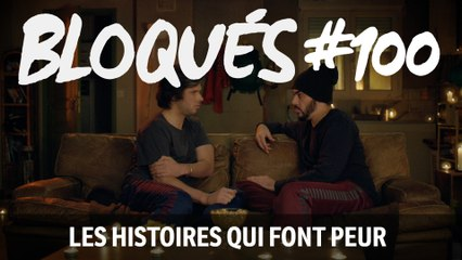 Bloqués #100 - Les histoires qui font peur - CANAL+